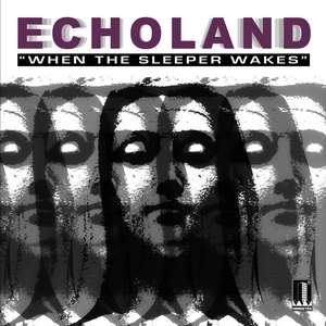 Echoland - When the sleaper wakes