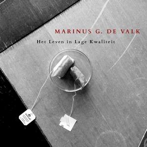 Marinus G. de Valk - Het leven in lage kwaliteit
