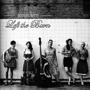 Bootleg Betty - Left The Barn