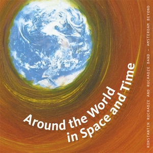 Konstantin Ruchadze - Around The World In Space and Time
