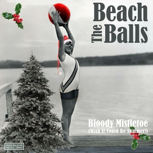 The Beach Balls - Bloody Mistletoe